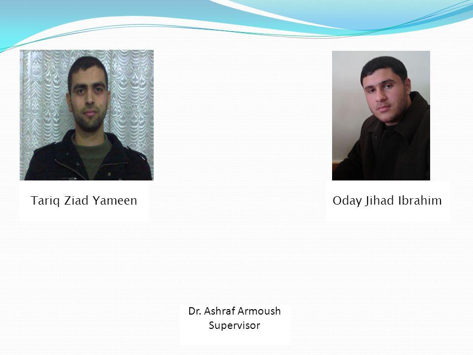Dr. Ashraf Armoush Supervisor Oday Jihad IbrahimTariq Ziad Yameen