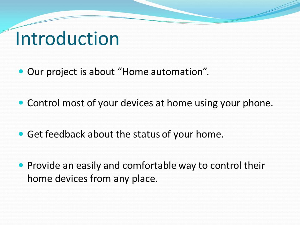 Introduction Our project is about Home automation .