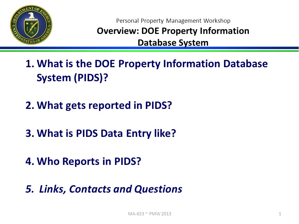Personal Property Management Workshop Overview: DOE Property Information Database System 1.What is the DOE Property Information Database System (PIDS).
