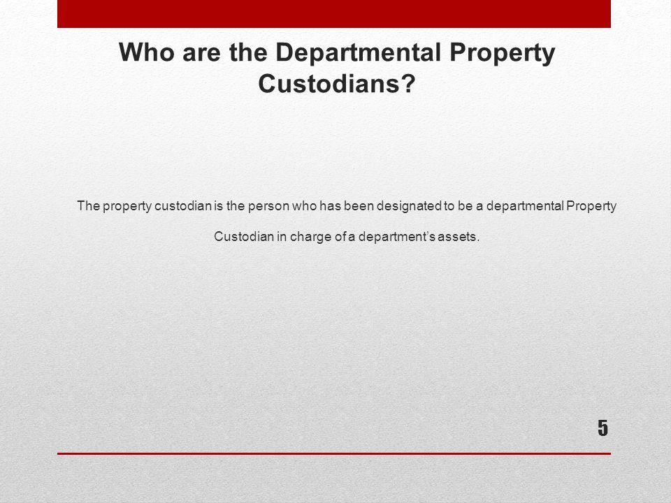 Property Custodian Responsibilities What are my responsibilities if I am assigned as the Property Custodian.