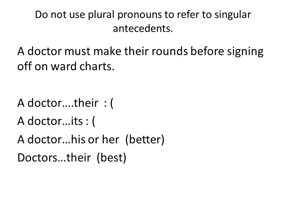 Do not use plural pronouns to refer to singular antecedents.