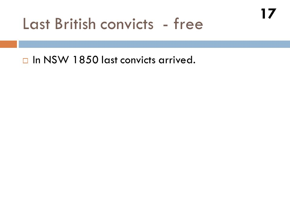 Last British convicts - free 17  In NSW 1850 last convicts arrived.