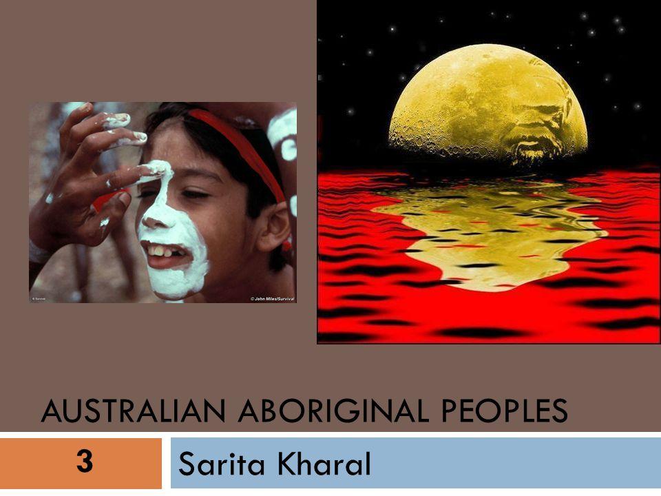 AUSTRALIAN ABORIGINAL PEOPLES Sarita Kharal 3