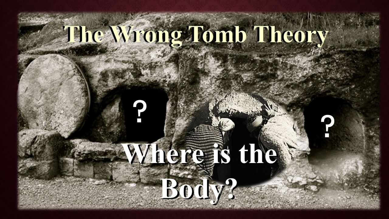 The Wrong Tomb TheoryThe Wrong Tomb Theory Where is the Body Where is the Body