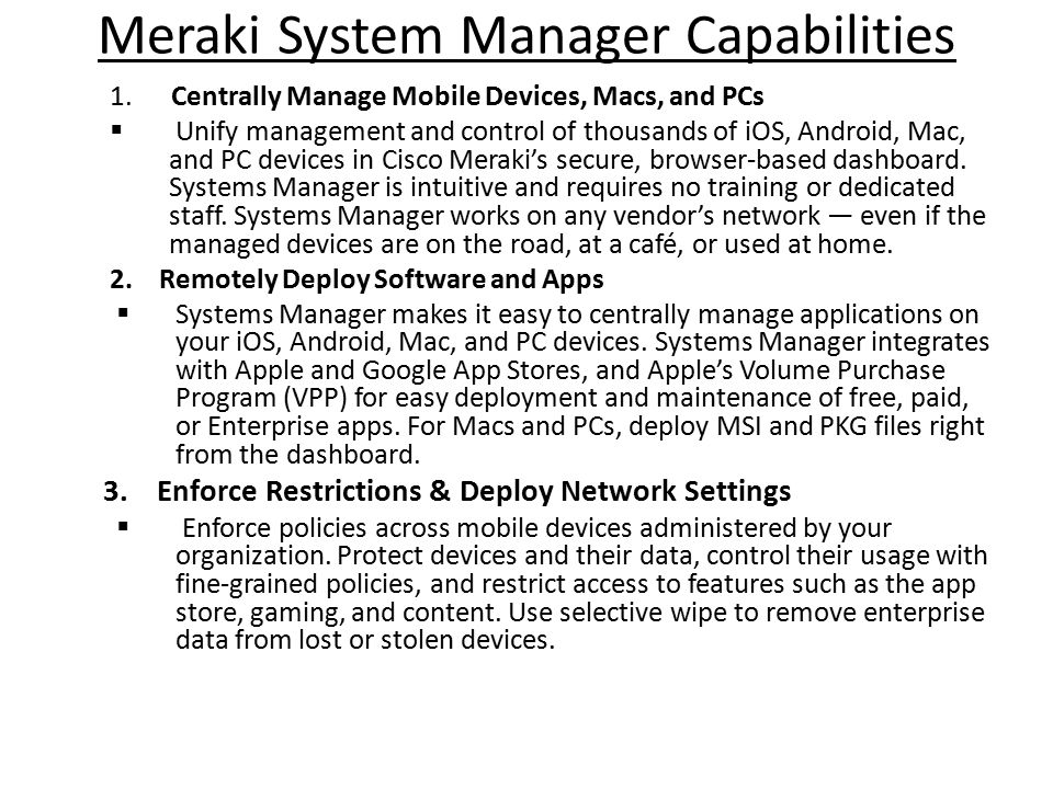 Meraki System Manager Capabilities 1. Centrally Manage Mobile Devices, Macs, and PCs  Unify management and control of thousands of iOS, Android, Mac,