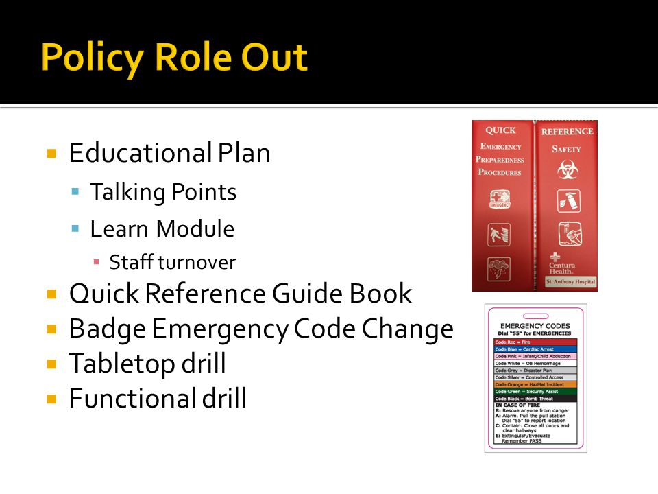  Educational Plan  Talking Points  Learn Module ▪ Staff turnover  Quick Reference Guide Book  Badge Emergency Code Change  Tabletop drill  Func