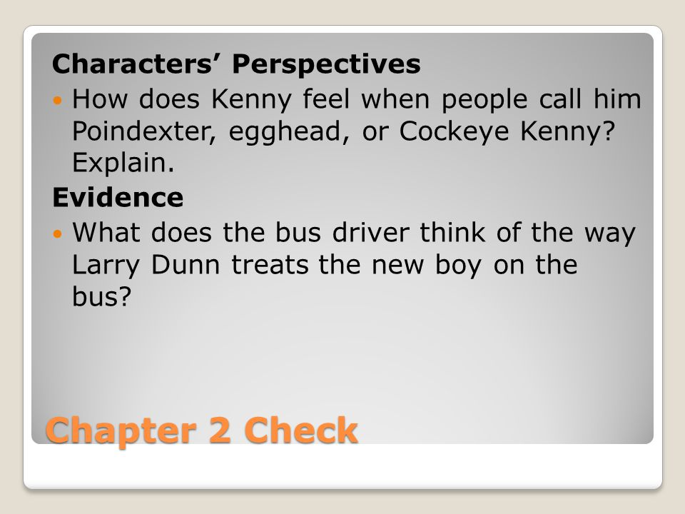 Chapter 2 Check Characters' Perspectives How does Kenny feel when people call him Poindexter, egghead, or Cockeye Kenny.