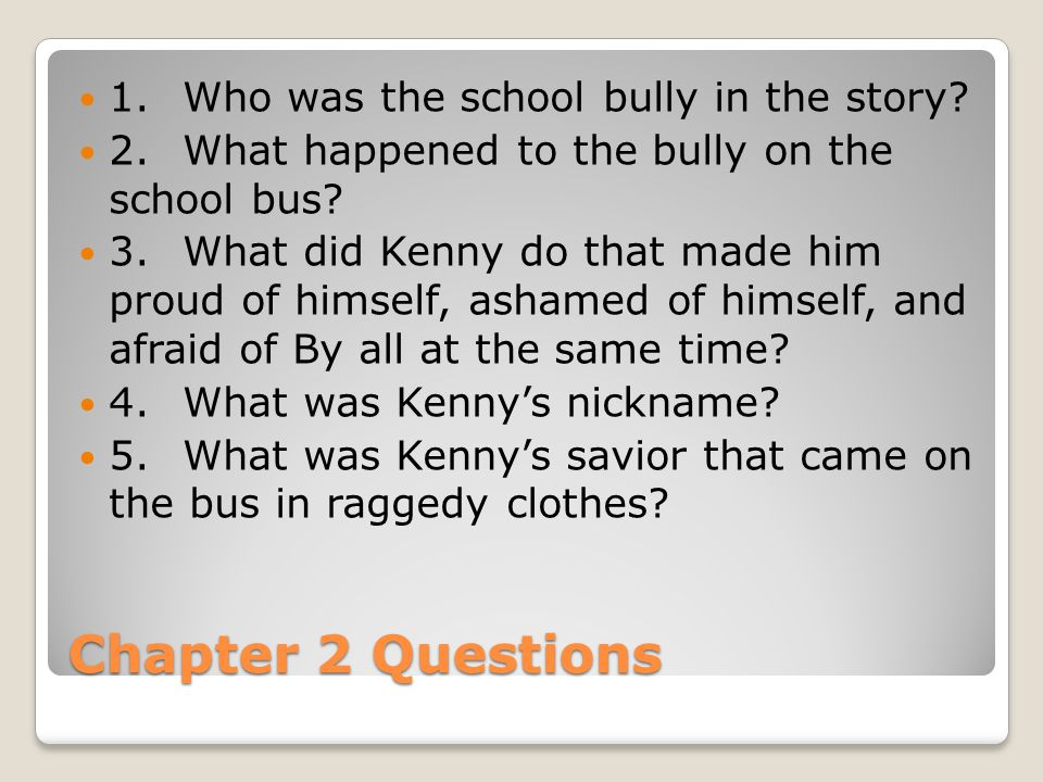 Chapter 2 Questions 1.Who was the school bully in the story.