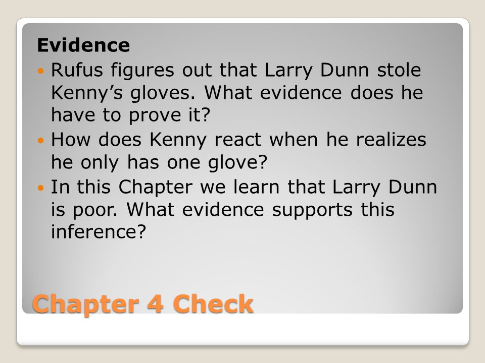 Chapter 4 Check Evidence Rufus figures out that Larry Dunn stole Kenny's gloves.