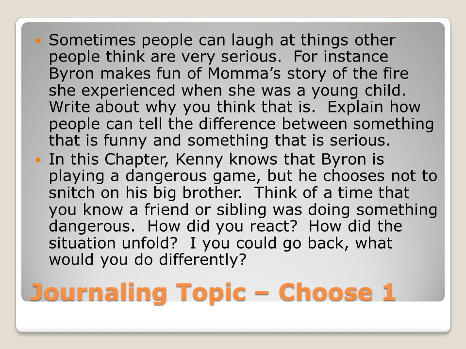 Journaling Topic – Choose 1 Sometimes people can laugh at things other people think are very serious.