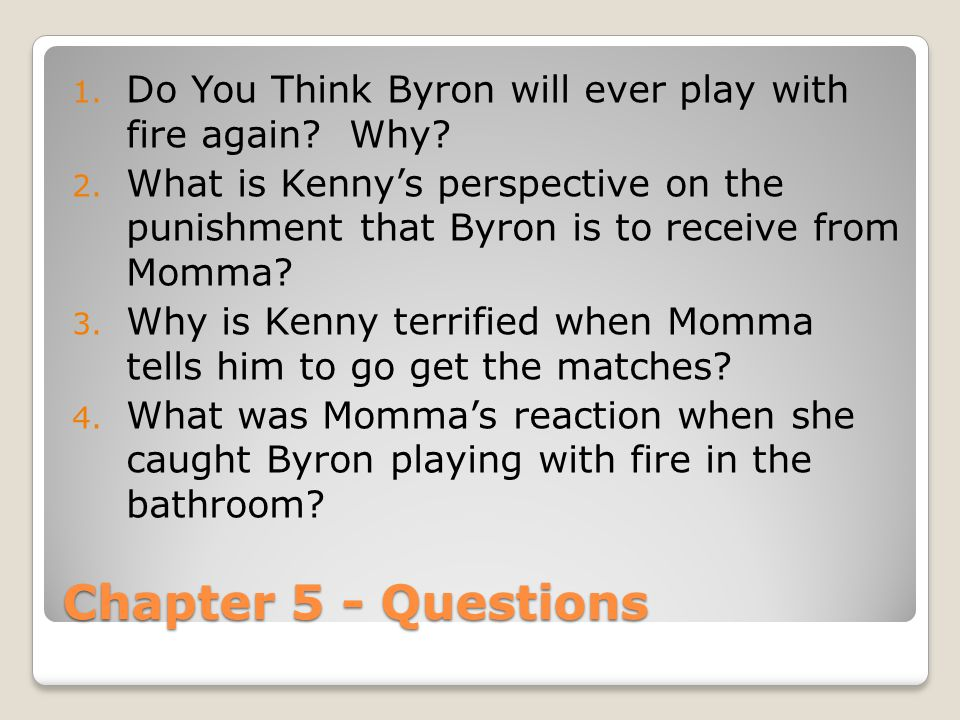 Chapter 5 - Questions 1.Do You Think Byron will ever play with fire again.