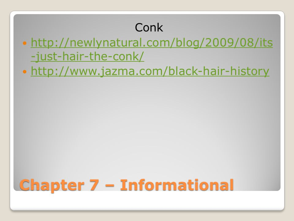 Chapter 7 – Informational Conk http://newlynatural.com/blog/2009/08/its -just-hair-the-conk/ http://newlynatural.com/blog/2009/08/its -just-hair-the-conk/ http://www.jazma.com/black-hair-history
