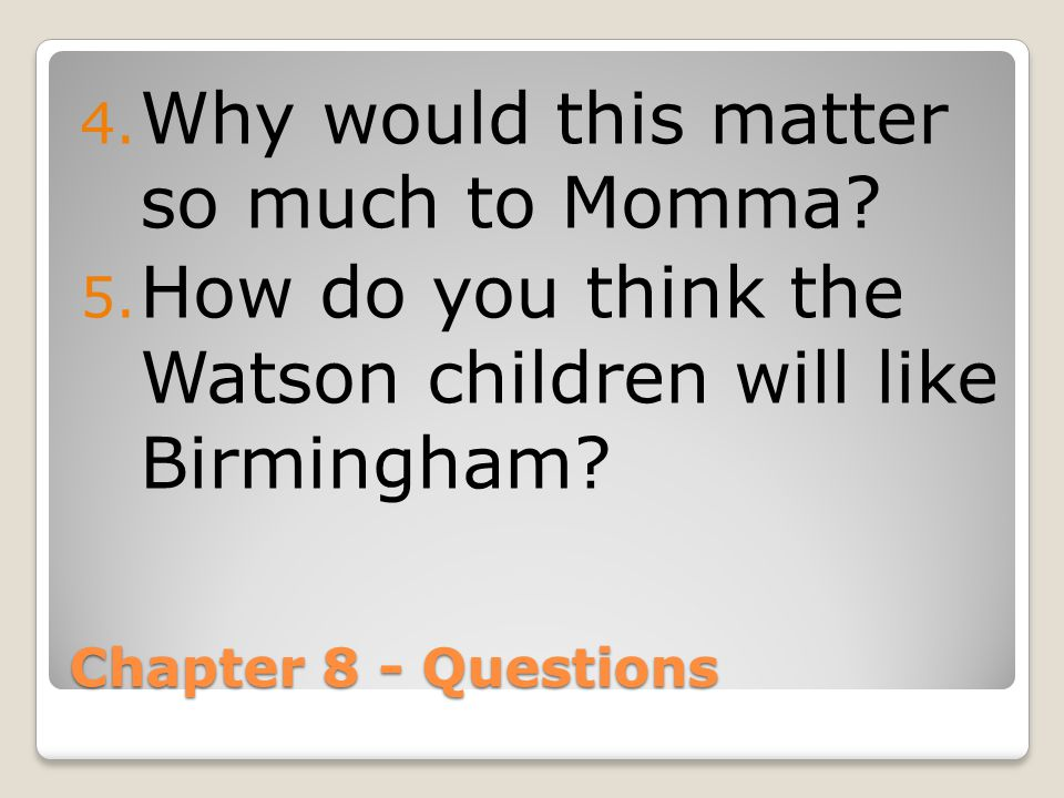 Chapter 8 - Questions 4.Why would this matter so much to Momma.