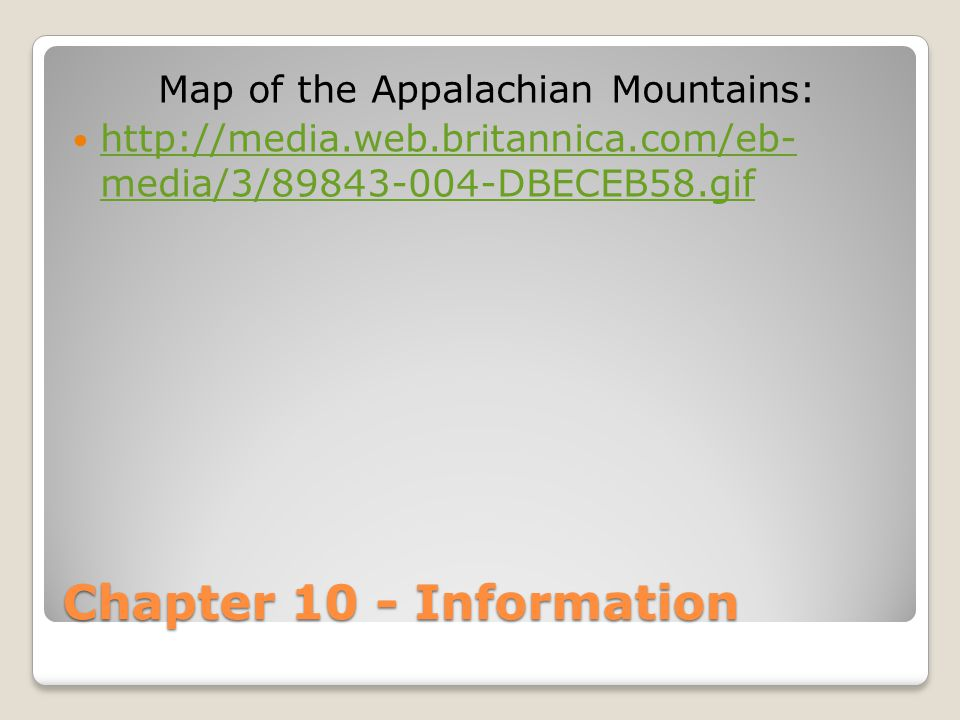 Chapter 10 - Information Map of the Appalachian Mountains: http://media.web.britannica.com/eb- media/3/89843-004-DBECEB58.gif http://media.web.britannica.com/eb- media/3/89843-004-DBECEB58.gif