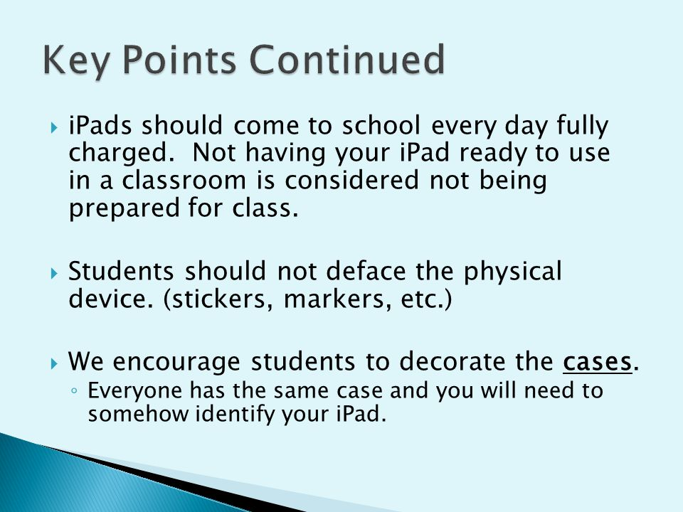  iPads should come to school every day fully charged. Not having your iPad ready to use in a classroom is considered not being prepared for class. 