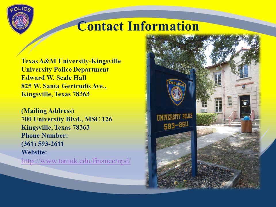 Contact Information Texas A&M University-Kingsville University Police Department Edward W. Seale Hall 825 W. Santa Gertrudis Ave., Kingsville, Texas 7