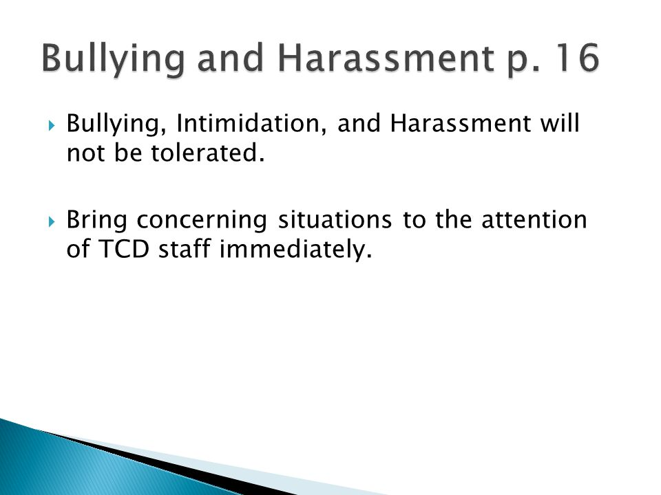 Bullying, Intimidation, and Harassment will not be tolerated.