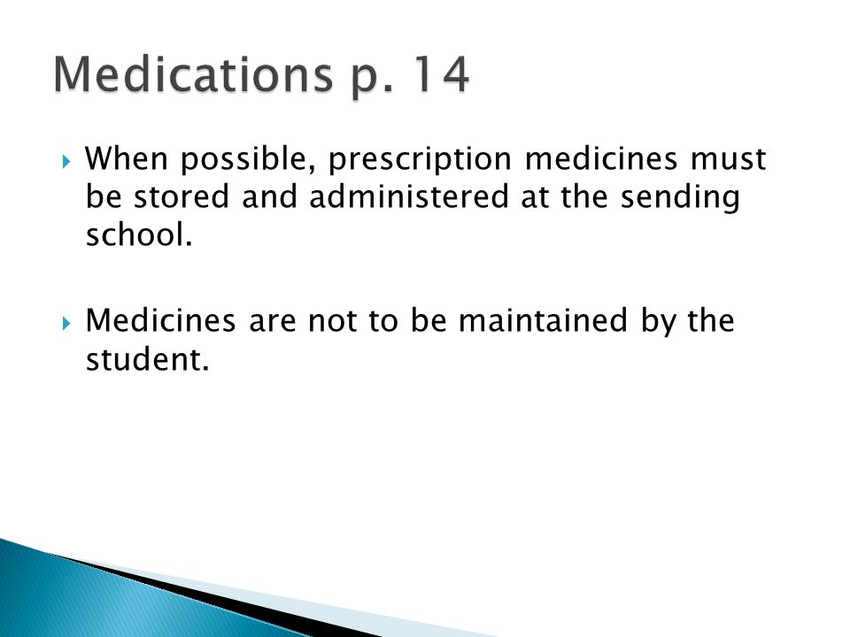  When possible, prescription medicines must be stored and administered at the sending school.