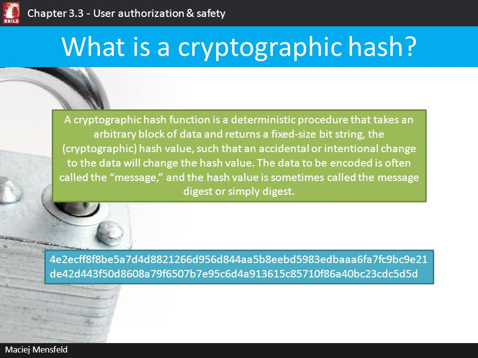Maciej Mensfeld What is a cryptographic hash? A cryptographic hash function is a deterministic procedure that takes an arbitrary block of data and ret