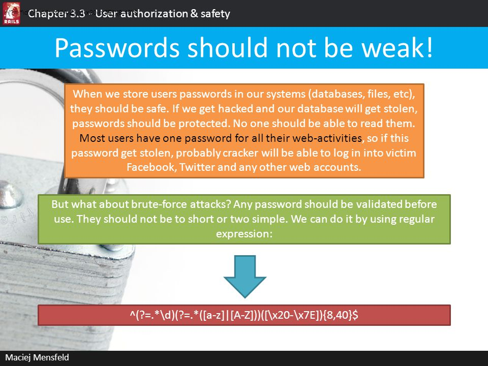 Chapter 3.3 - User authorization & safety Maciej Mensfeld Passwords should not be weak.