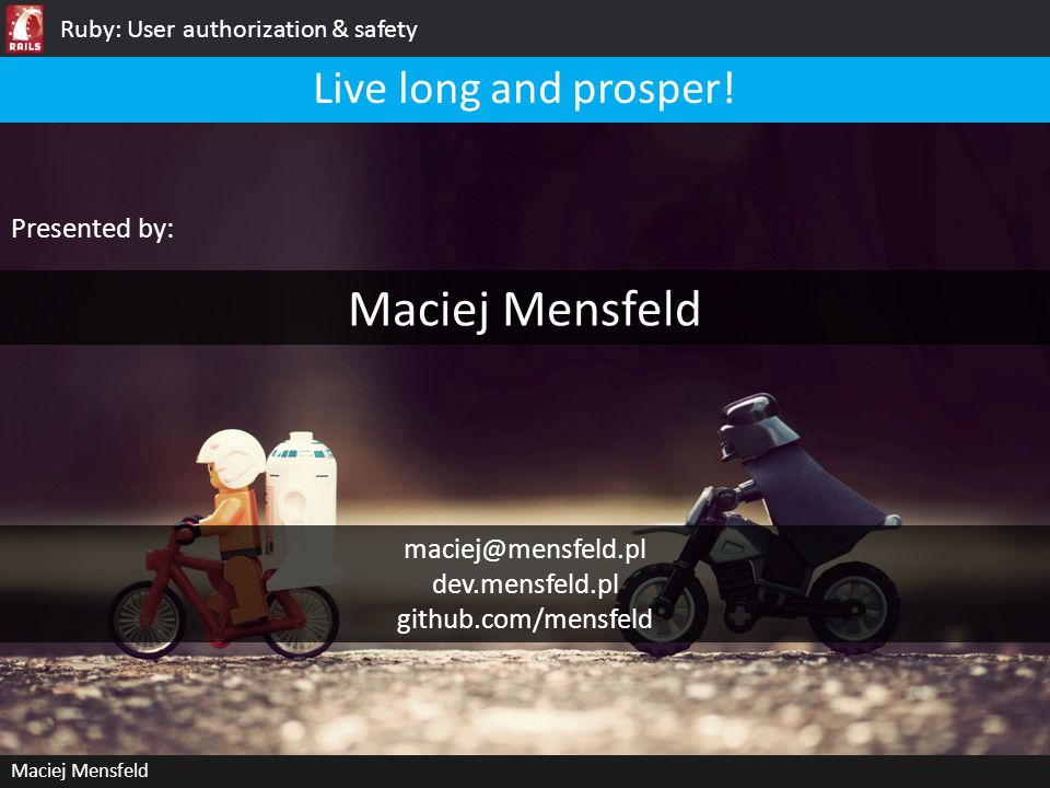 Ruby: User authorization & safety Maciej Mensfeld Live long and prosper.