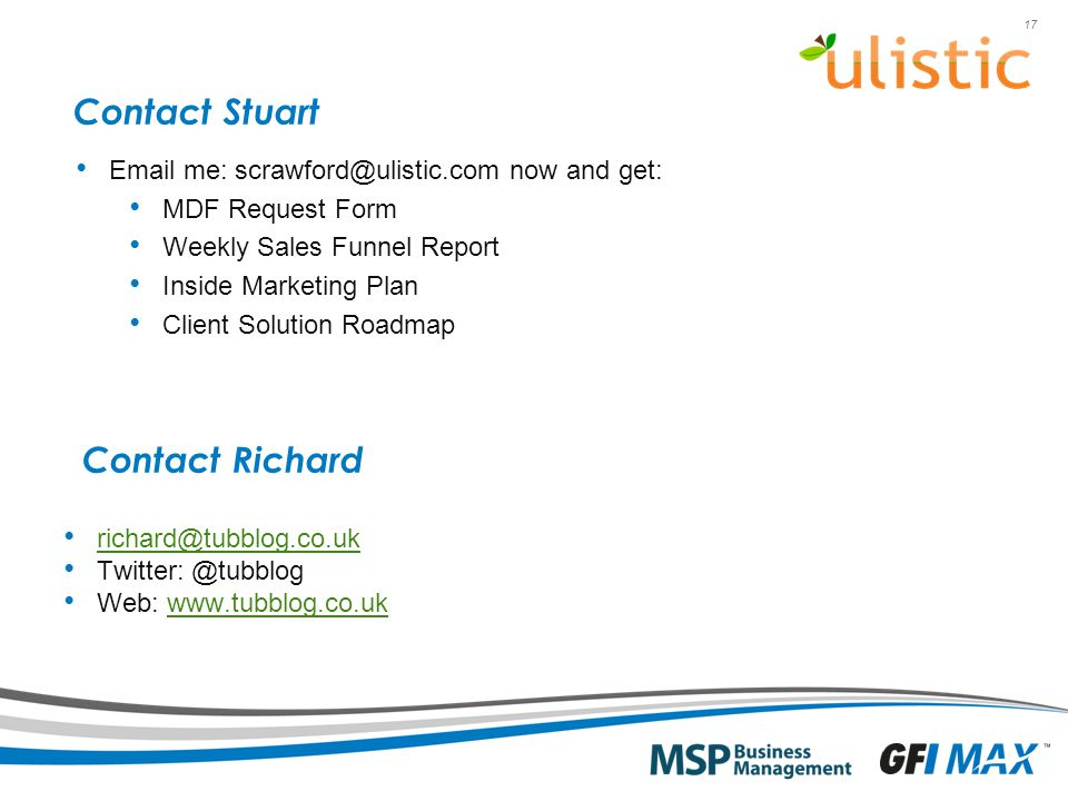 17 Takeaways Email me: scrawford@ulistic.com now and get: MDF Request Form Weekly Sales Funnel Report Inside Marketing Plan Client Solution Roadmap Contact Stuart Contact Richard richard@tubblog.co.uk Twitter: @tubblog Web: www.tubblog.co.ukwww.tubblog.co.uk