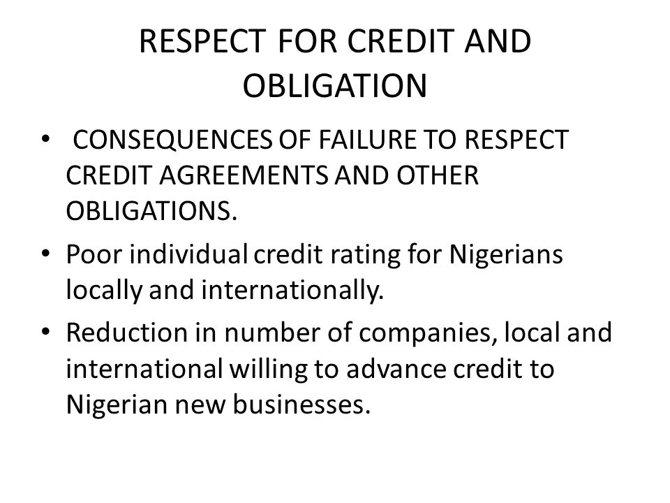 RESPECT FOR CREDIT AND OBLIGATION CONSEQUENCES OF FAILURE TO RESPECT CREDIT AGREEMENTS AND OTHER OBLIGATIONS.