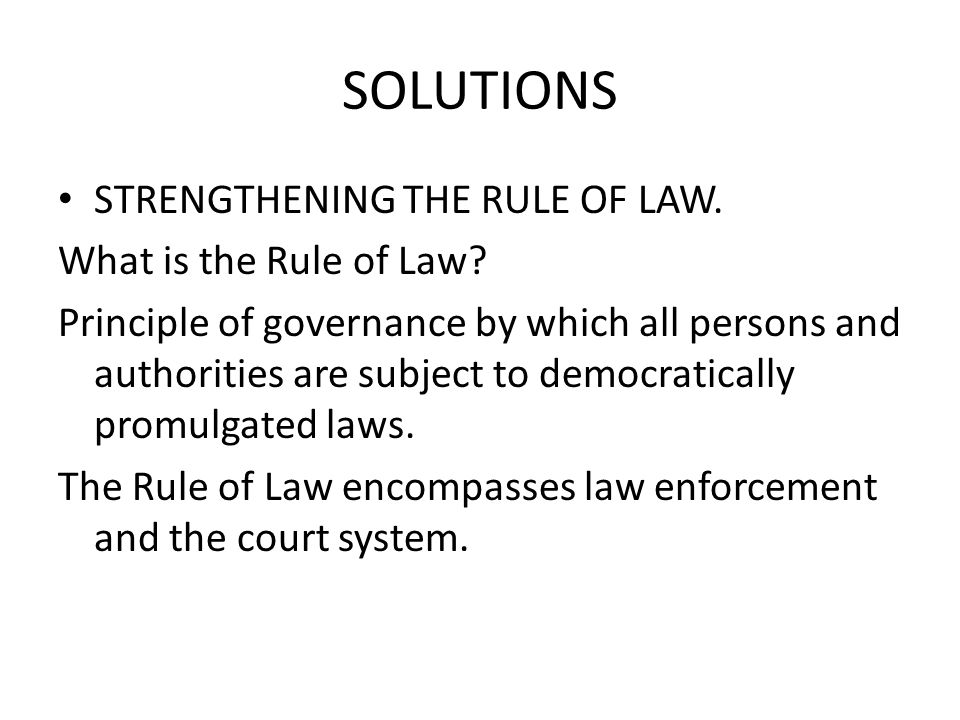 SOLUTIONS STRENGTHENING THE RULE OF LAW. What is the Rule of Law.