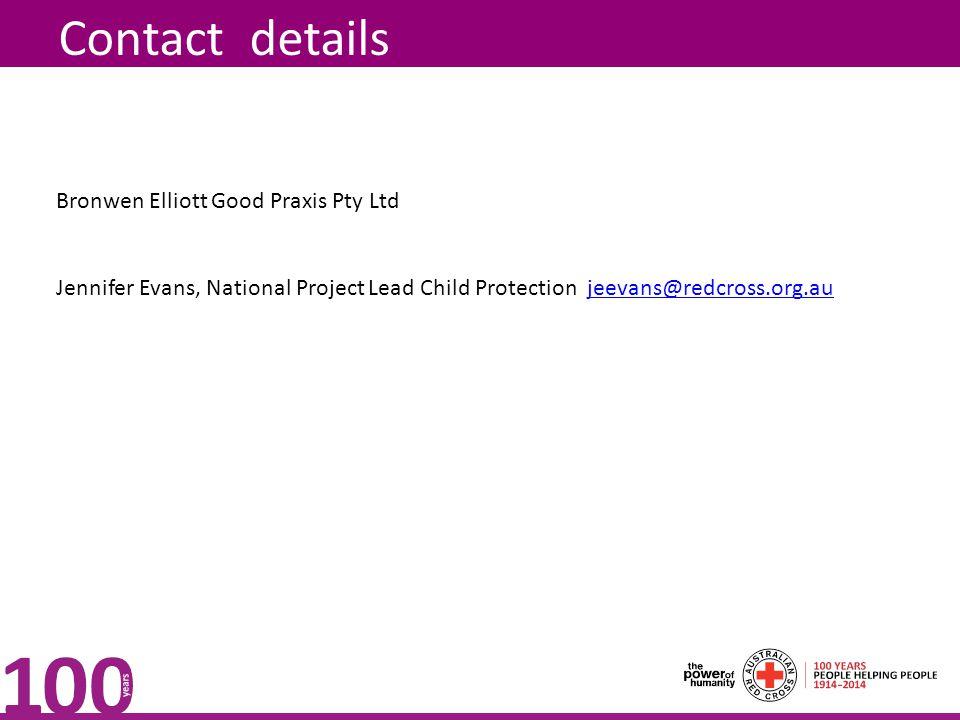 Contact details Bronwen Elliott Good Praxis Pty Ltd Jennifer Evans, National Project Lead Child Protection jeevans@redcross.org.aujeevans@redcross.org