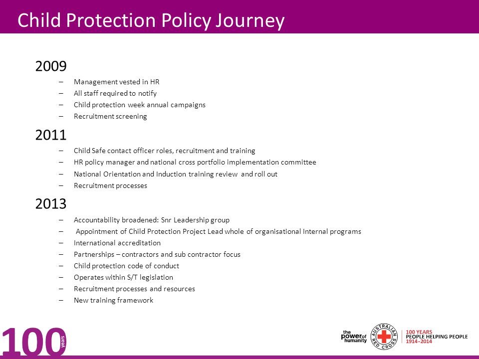 Child Protection Policy Journey 2009 – Management vested in HR – All staff required to notify – Child protection week annual campaigns – Recruitment s