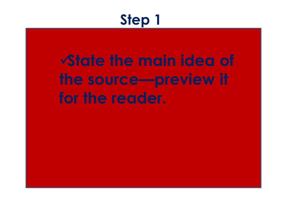 Step 1 State the main idea of the source—preview it for the reader.