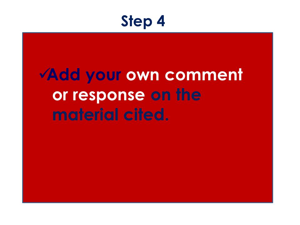 Step 4 Add your own comment or response on the material cited.