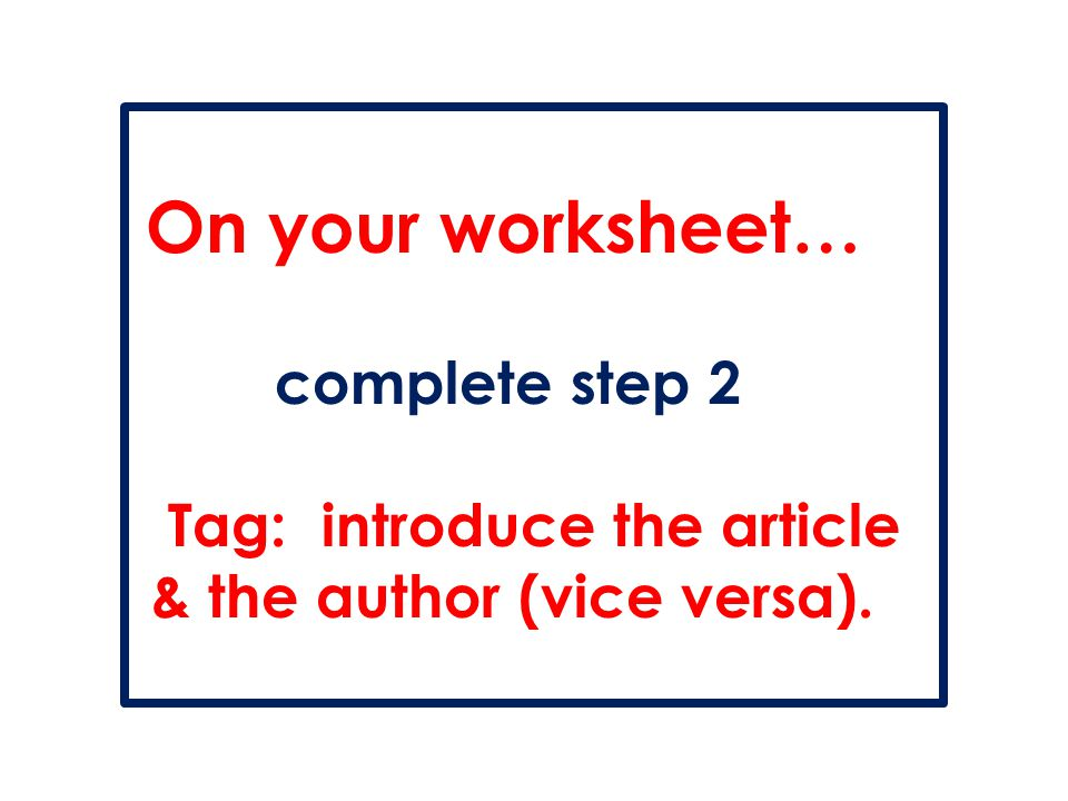 On your worksheet… complete step 2 Tag: introduce the article & the author (vice versa).