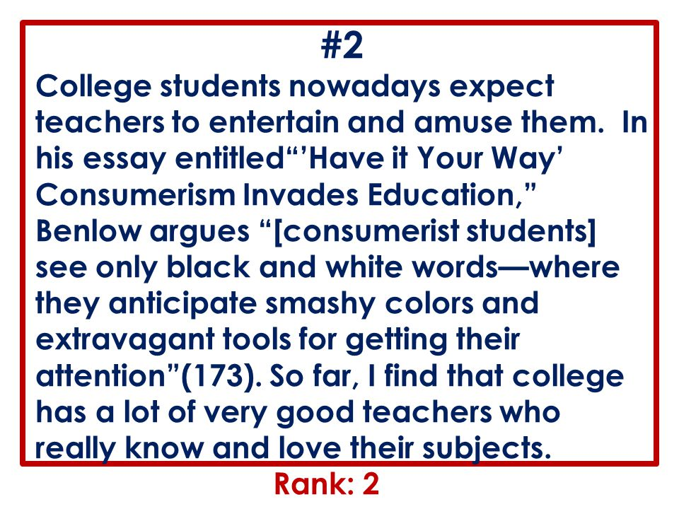 """#2 College students nowadays expect teachers to entertain and amuse them. In his essay entitled""""'Have it Your Way' Consumerism Invades Education,"""" Ben"""