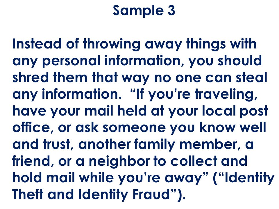 """Sample 3 Instead of throwing away things with any personal information, you should shred them that way no one can steal any information. """"If you're tr"""