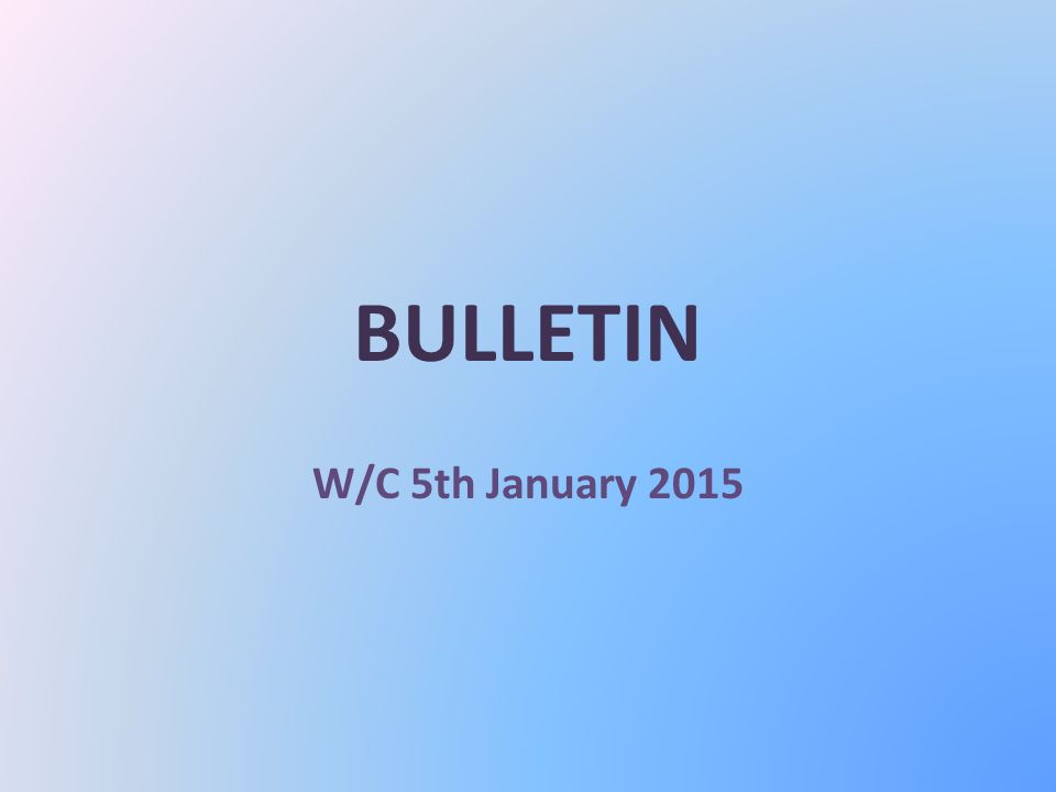 BULLETIN W/C 5th January 2015