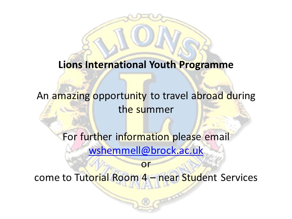 Lions International Youth Programme An amazing opportunity to travel abroad during the summer For further information please email wshemmell@brock.ac.