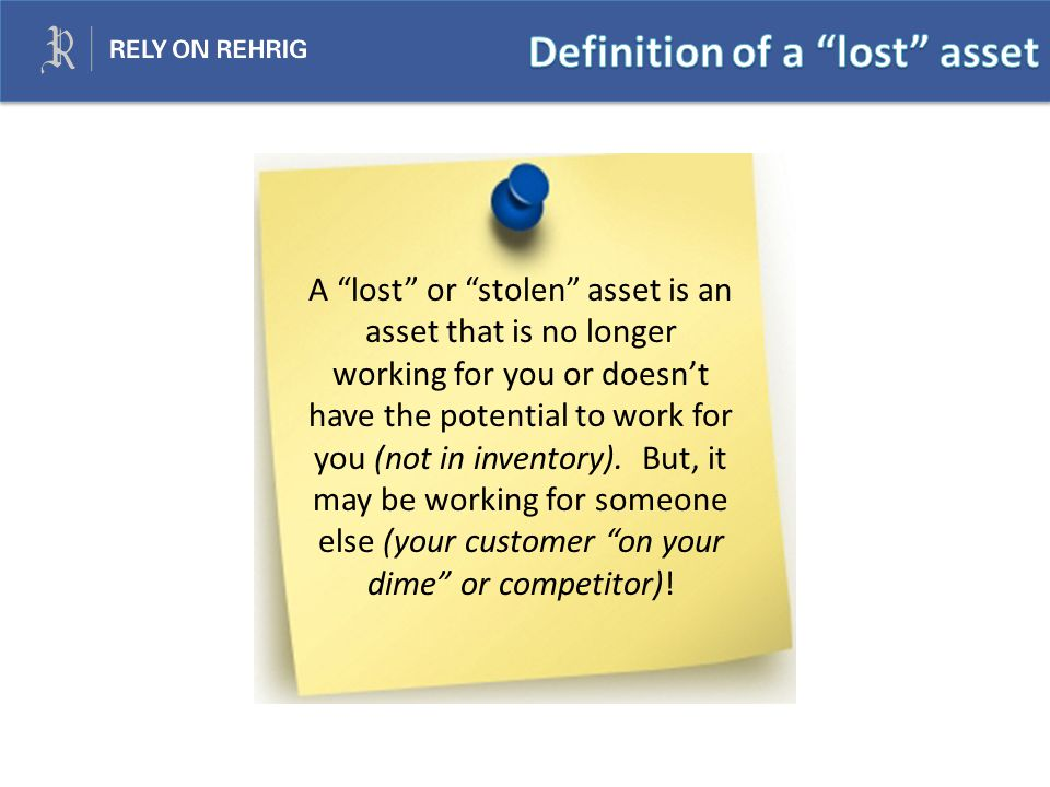 A lost or stolen asset is an asset that is no longer working for you or doesn't have the potential to work for you (not in inventory).