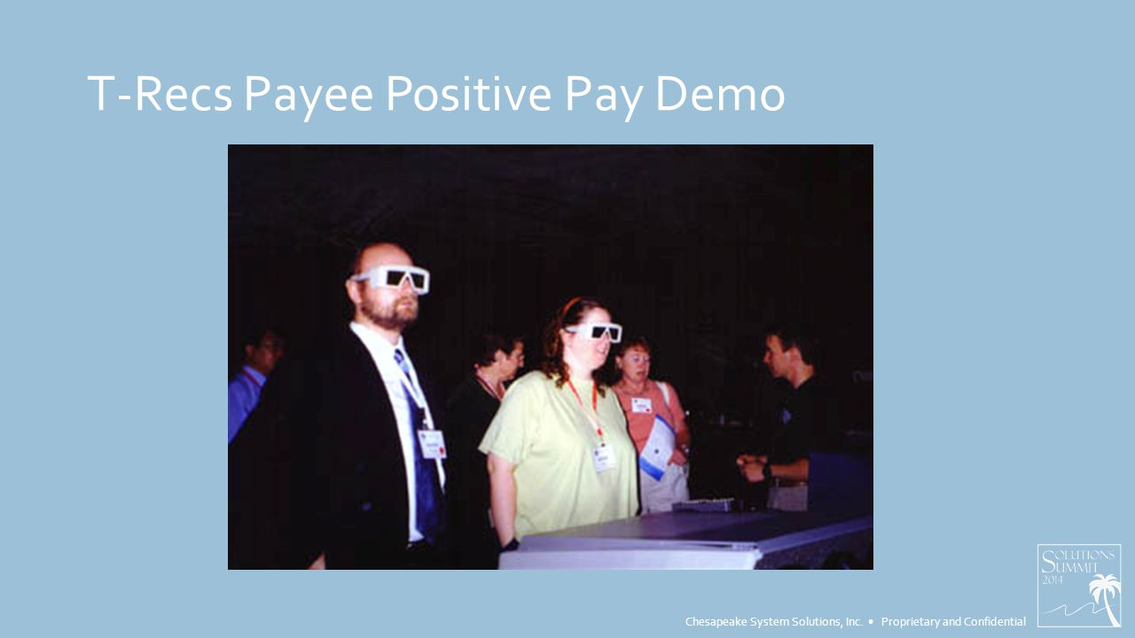 Chesapeake System Solutions, Inc. Proprietary and Confidential T-Recs Payee Positive Pay Demo