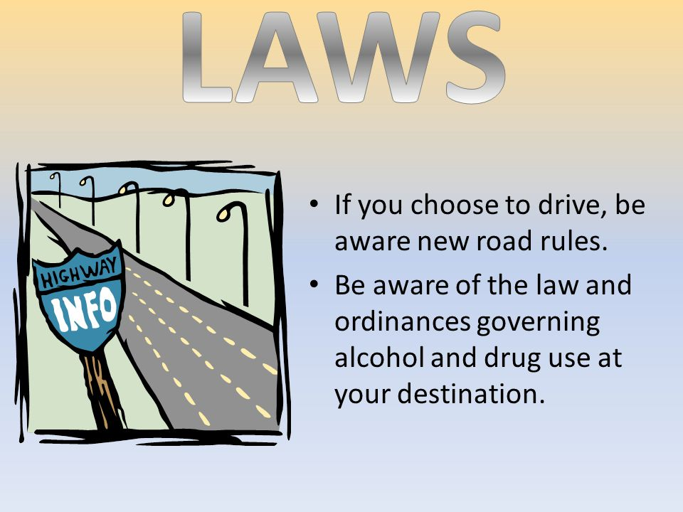 If you choose to drive, be aware new road rules.