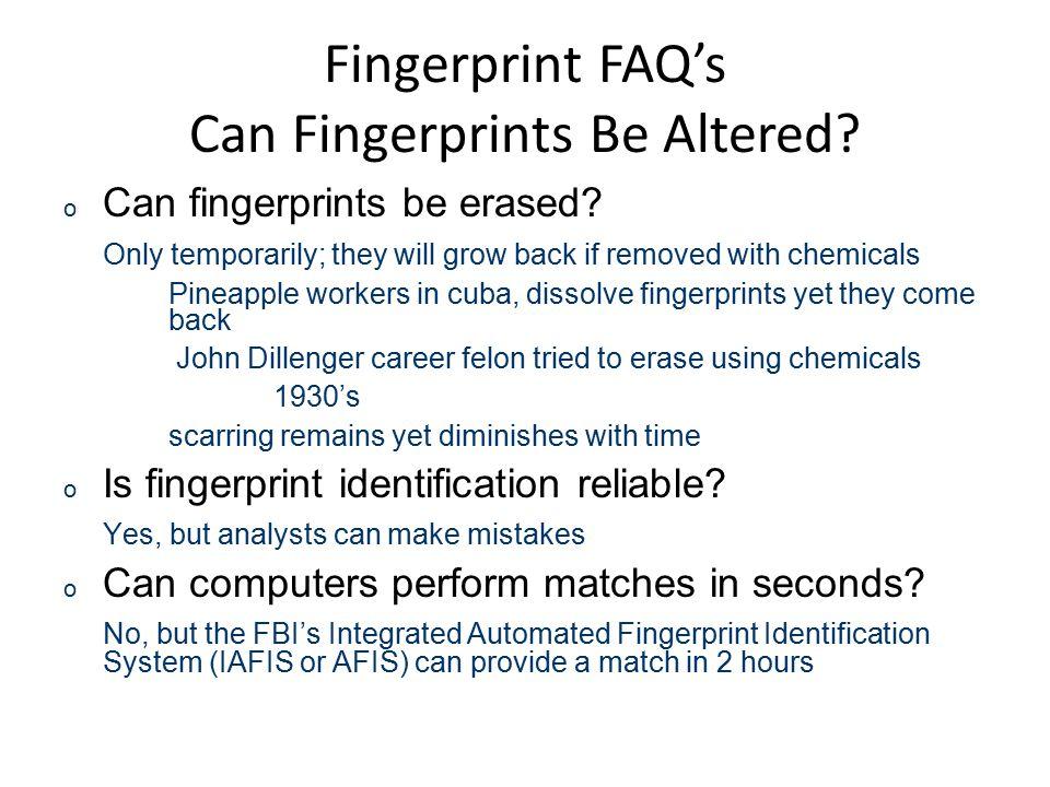 Fingerprint FAQ's Can Fingerprints Be Altered. o Can fingerprints be erased.