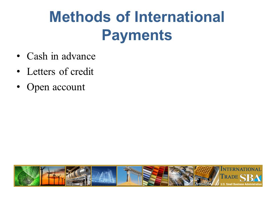 Methods of International Payments Cash in advance Letters of credit Open account