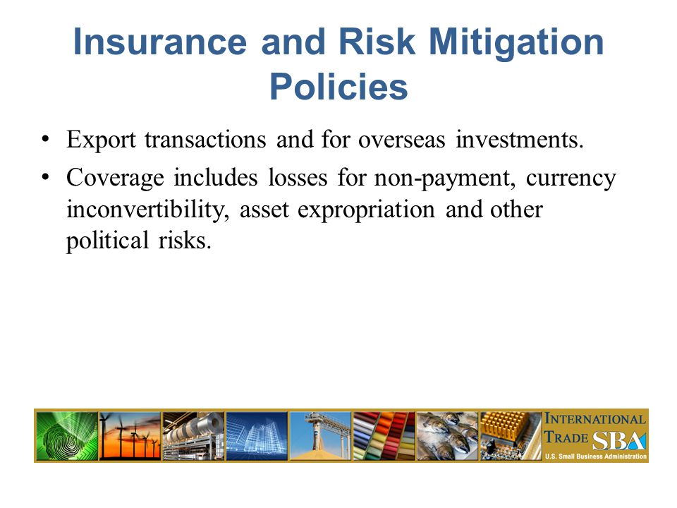 Insurance and Risk Mitigation Policies Export transactions and for overseas investments.