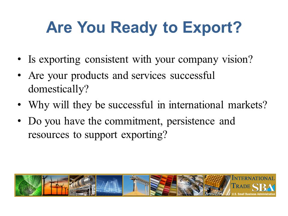 Are You Ready to Export. Is exporting consistent with your company vision.