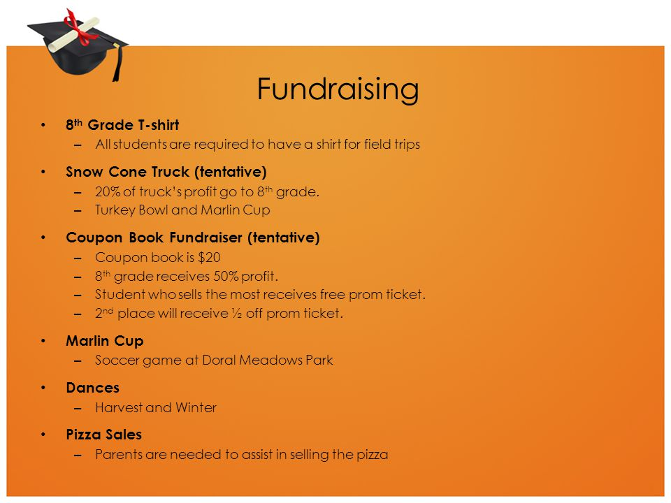 Fundraising 8 th Grade T-shirt – All students are required to have a shirt for field trips Snow Cone Truck (tentative) – 20% of truck's profit go to 8