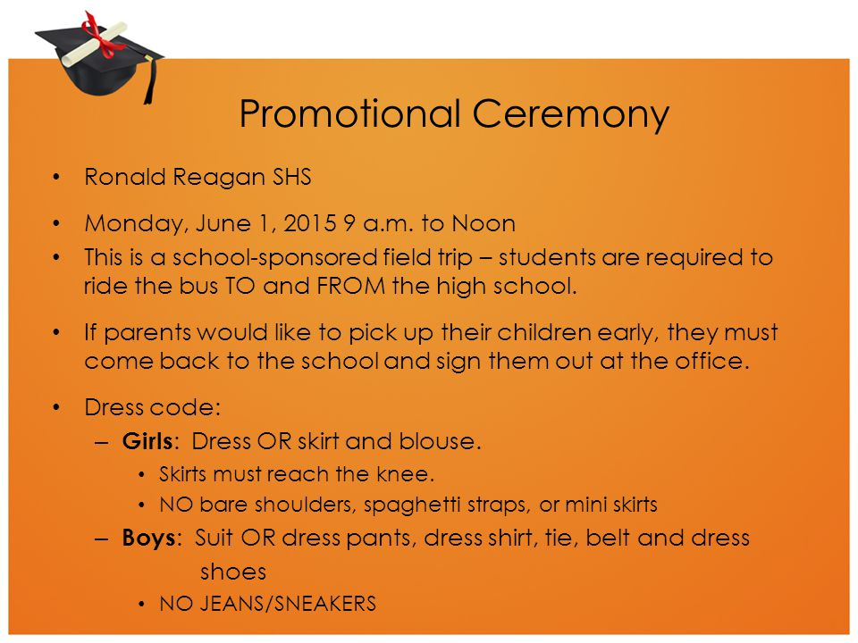 Promotional Ceremony Ronald Reagan SHS Monday, June 1, 2015 9 a.m. to Noon This is a school-sponsored field trip – students are required to ride the b