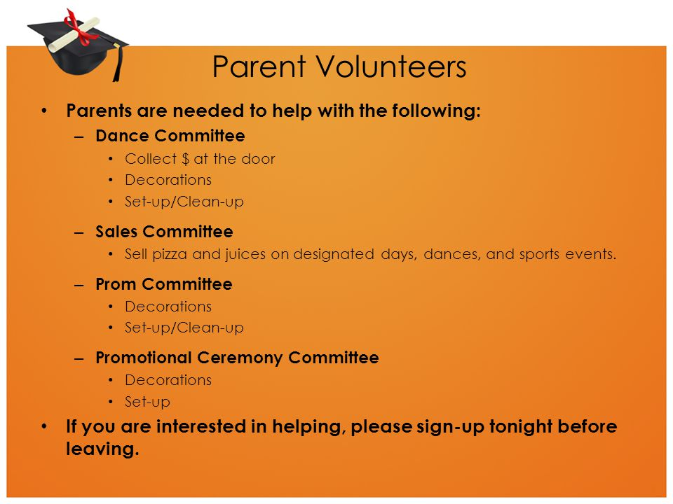 Parent Volunteers Parents are needed to help with the following: – Dance Committee Collect $ at the door Decorations Set-up/Clean-up – Sales Committee