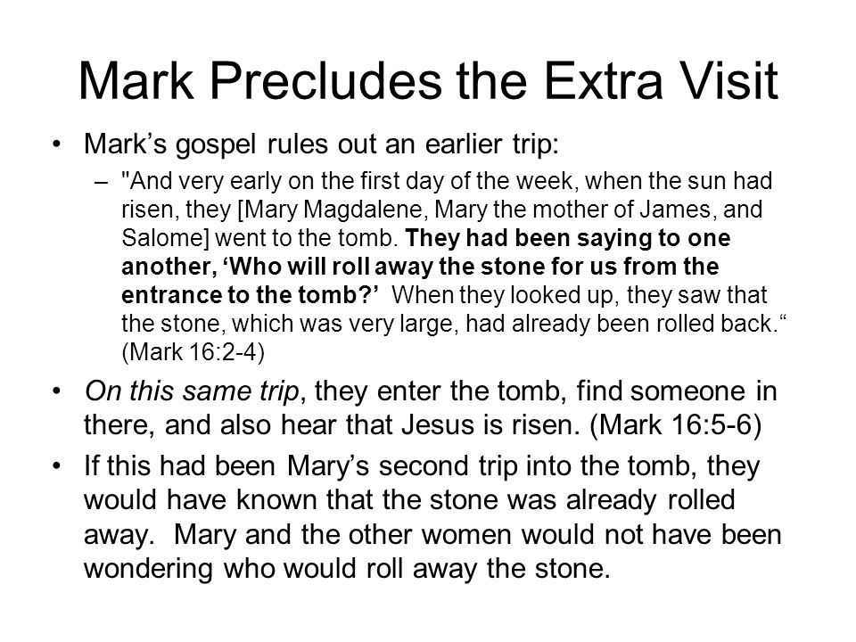 Another Trip Before? Some inerrantists say that Mary entered the tomb, saw it empty, left, and returned later to hear the announcement. This would loo