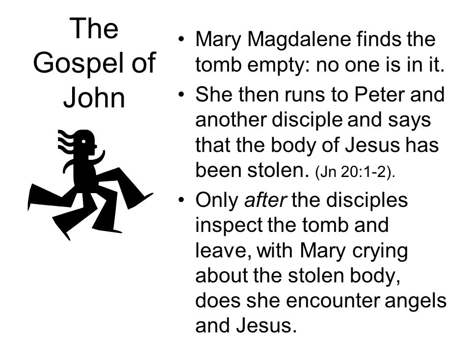The Synoptic Version Mary Magdalene goes to the tomb of Jesus. She sees one or more persons at the tomb. The persons announce that Jesus has been resu