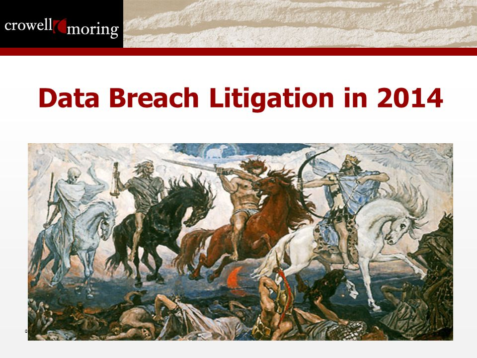 Data Breach Litigation in 2014 © 2010 Crowell & Moring LLP